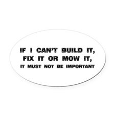 If I can't built it, fix it or mow it Oval Car Mag