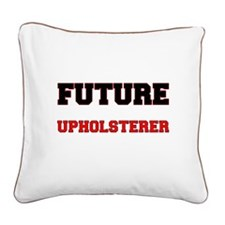 Future Upholsterer Square Canvas Pillow