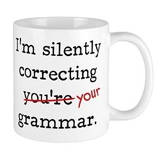 I'm silently correcting you're grammar. Coffee Mug