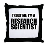 Trust Me, Im A Research Scientist Throw Pillow