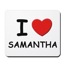 I love Samantha Mousepad