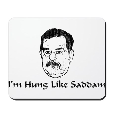 I'm Hung Like Saddam Mousepad