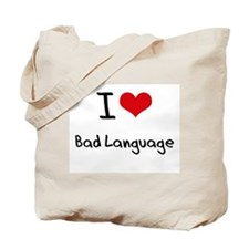 I Love Bad Language Tote Bag