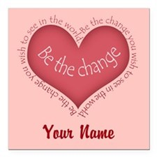 """Be The Change - Personalized! Square Car Magnet 3"""""""
