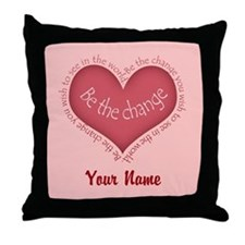 Be The Change - Personalized! Throw Pillow