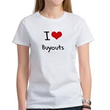 I Love Buyouts T-Shirt