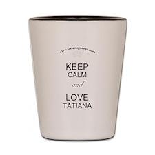 Keep Calm and Love Tatiana Shot Glass