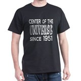 Center of the Universe Since 1951 T-Shirt
