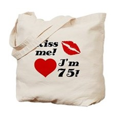 Kiss Me I'm 75 Tote Bag