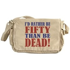 I'd Rather Be 50 Than Be Dead! Messenger Bag