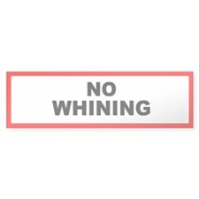 No Whining - Bumper Bumper Sticker