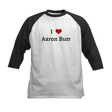 I Love Aaron Burr Tee