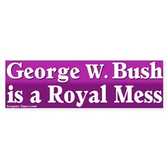 Bush is a Royal Mess Bumper Sticker