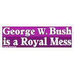 Bush is a Royal Mess Bumper Sticker