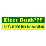 Elect Bush? First Time... Sticker (Bump