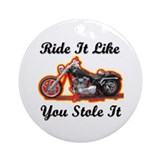 Ride it like you stole it Ornament (Round)