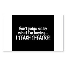 Don't judge...I teach theatre! Decal