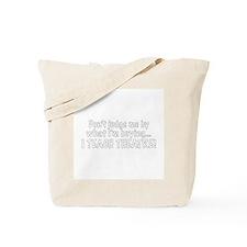 Don't judge...I teach theatre Tote Bag