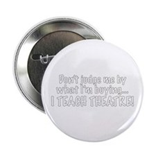 "Don't judge...I teach theatre 2.25"" Button"
