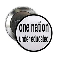 "One Nation Under Educated 2.25"" Button"