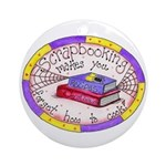 Scrapbooking and Cooking Ornament (Round)