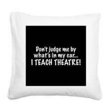 Don't judge me...I teach theatre Square Canvas Pil