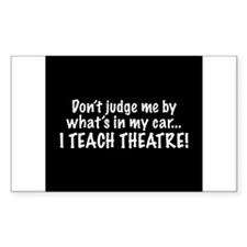 Don't judge me...I teach theatre Decal