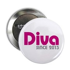 "Diva Since 2013 2.25"" Button"