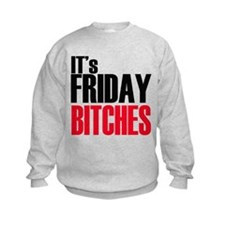 It's Friday Bitches Sweatshirt