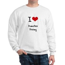 I Love Dumster Diving Sweatshirt