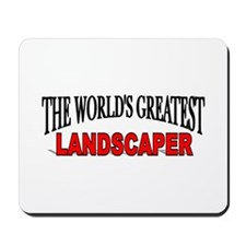"""The World's Greatest Landscaper"" Mousepad"