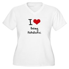 I Love Being Fatalistic Plus Size T-Shirt