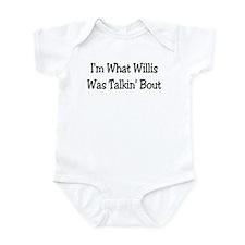 I'm What Willis Was Talkin' B Infant Bodysuit