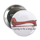 "Long Day Dachshund T-Shirt 2.25"" Button"