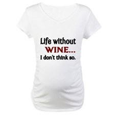 Life without WINE...I dont think so. Shirt