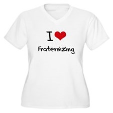 I Love Fraternizing Plus Size T-Shirt
