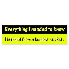 """Learned From A Bumper Sticker"" Bumper Sticker"