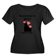 Somebody In Idaho Loves Me Plus Size T-Shirt