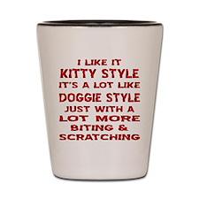I Like It Kitty Style Shot Glass