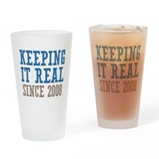 Keeping It Real Since 2008 Drinking Glass