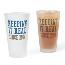 Keeping It Real Since 2004 Drinking Glass