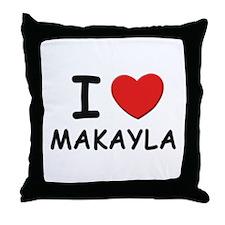 I love Makayla Throw Pillow