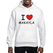 I love Makayla Hoodie