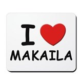 I love Makaila Mousepad