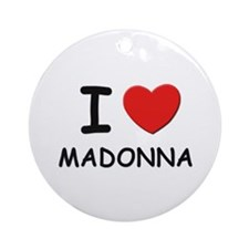 I love Madonna Ornament (Round)