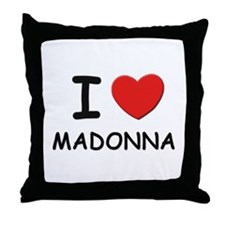 I love Madonna Throw Pillow