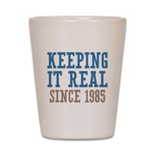 Keeping It Real Since 1985 Shot Glass