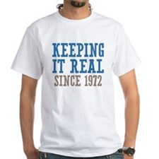 Keeping It Real Since 1972 Shirt