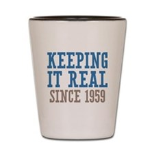 Keeping It Real Since 1959 Shot Glass