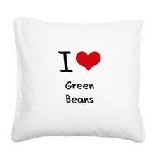 I Love Green Beans Square Canvas Pillow